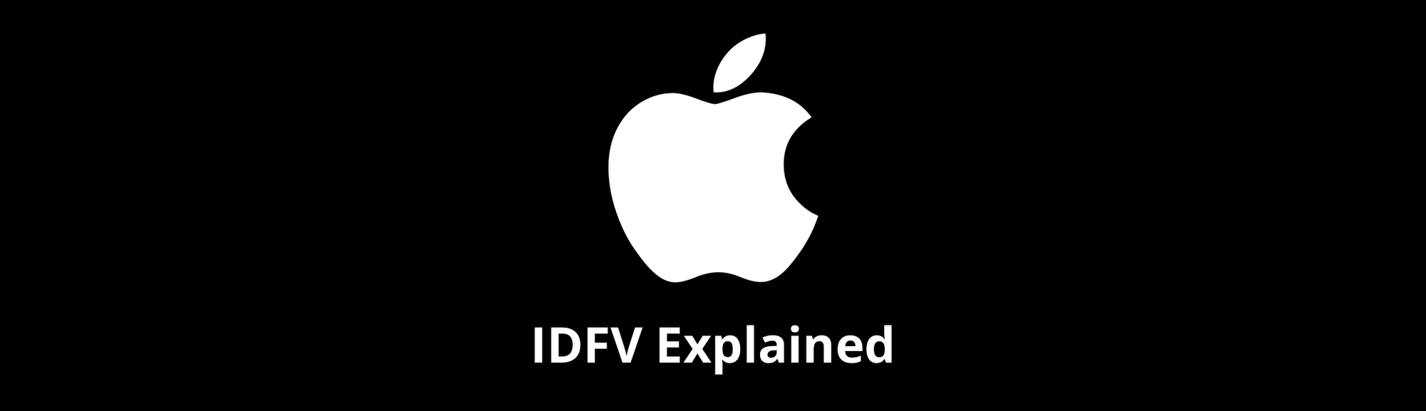 IDFV - Apple's ID for Vendors Explained